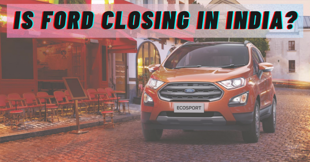 Is Ford closing in India?